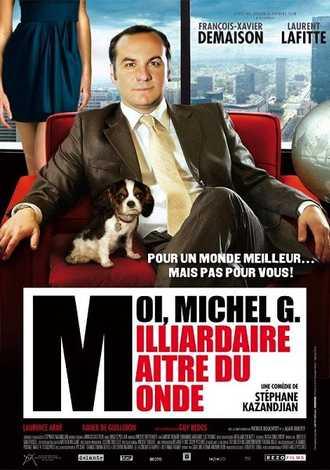 Moi, Michel G. Milliardaire Maître du Monde