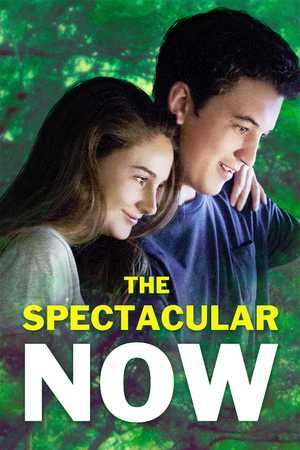The Spectacular Now - Drama, Comedy, Romantic